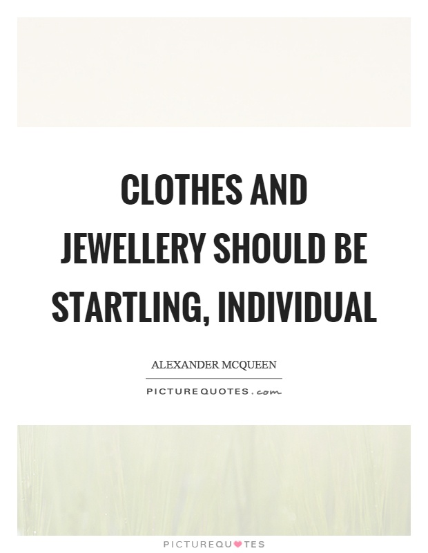 Clothes and jewellery should be startling, individual Picture Quote #1