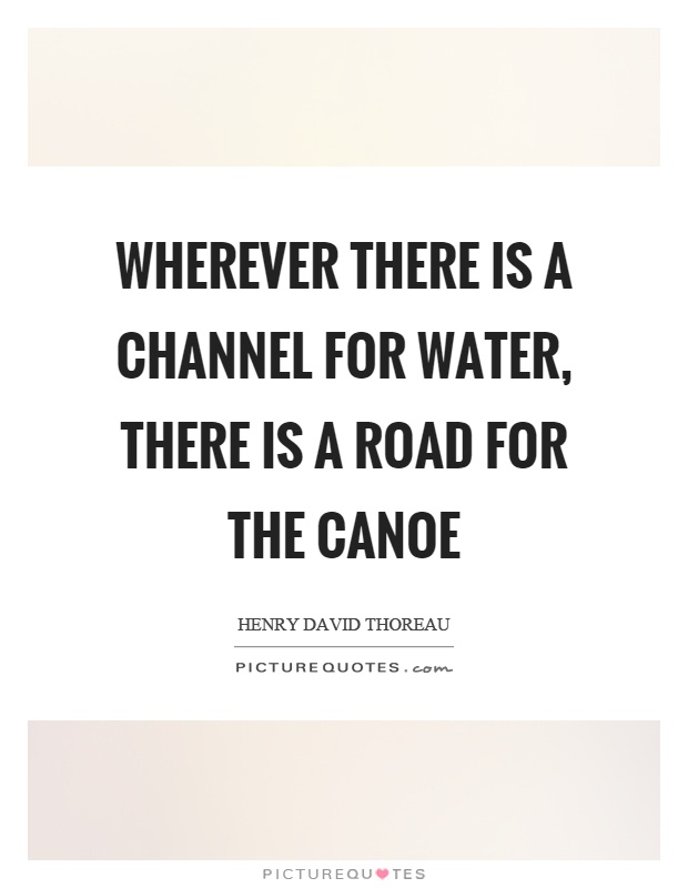 Wherever there is a channel for water, there is a road for the canoe Picture Quote #1