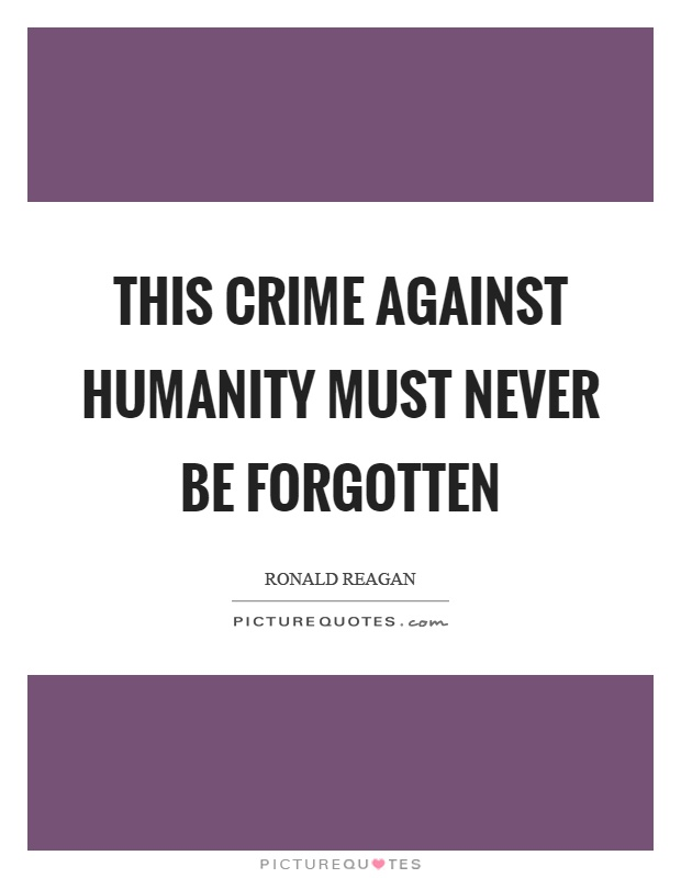 This crime against humanity must never be forgotten Picture Quote #1