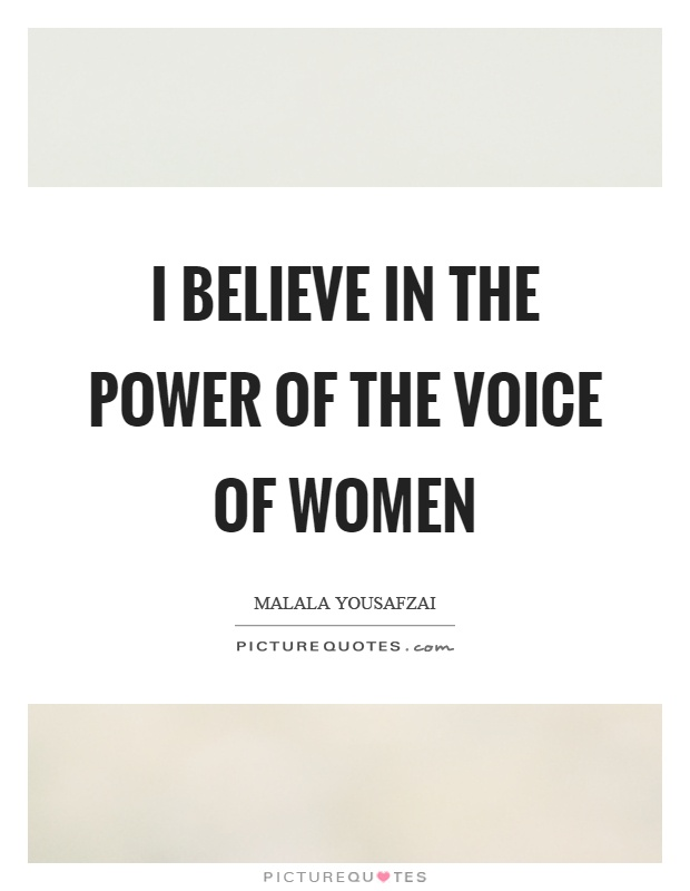 I believe in the power of the voice of women Picture Quote #1