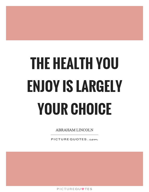 The health you enjoy is largely your choice Picture Quote #1
