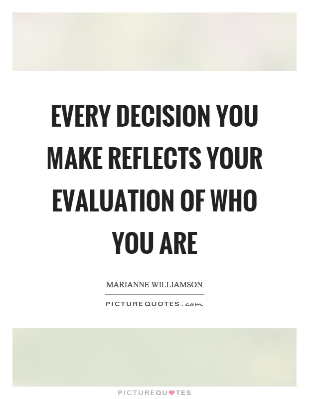 Every decision you make reflects your evaluation of who you are Picture Quote #1
