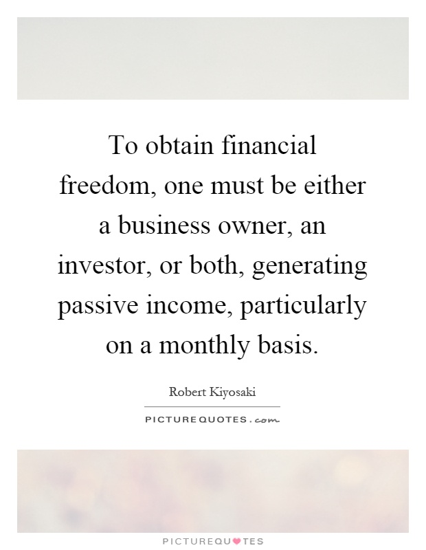 Financial Freedom Quotes Best To Obtain Financial Freedom One Must Be Either A Business