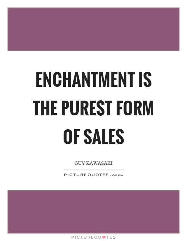 Enchantment is the purest form of sales Picture Quote #1