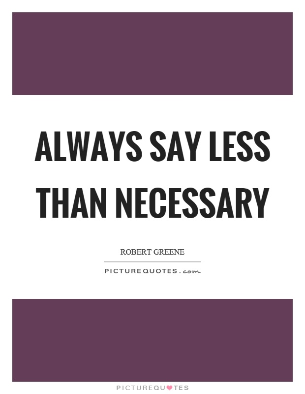 Always say less than necessary Picture Quote #1