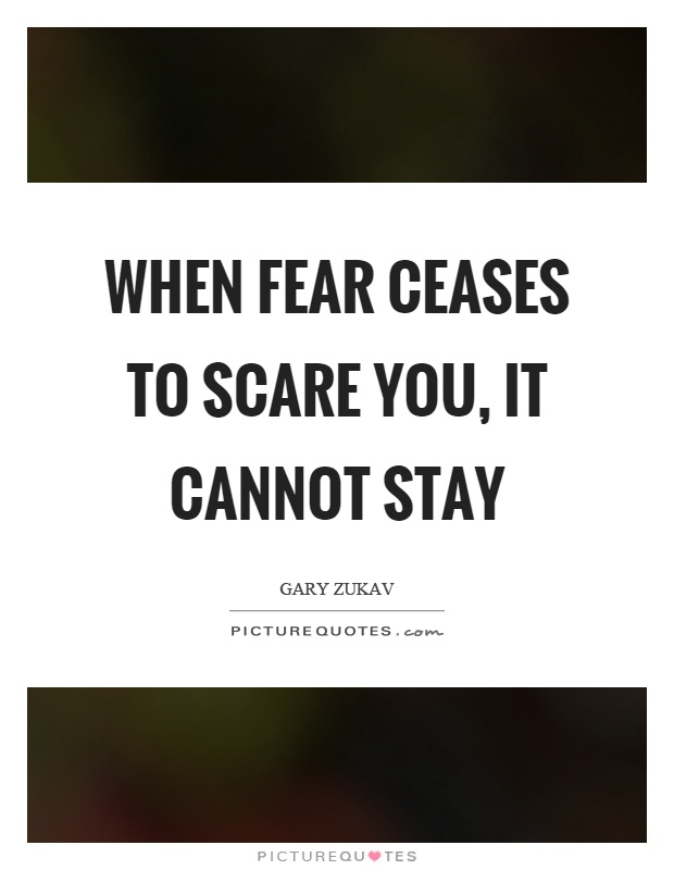 When fear ceases to scare you, it cannot stay Picture Quote #1
