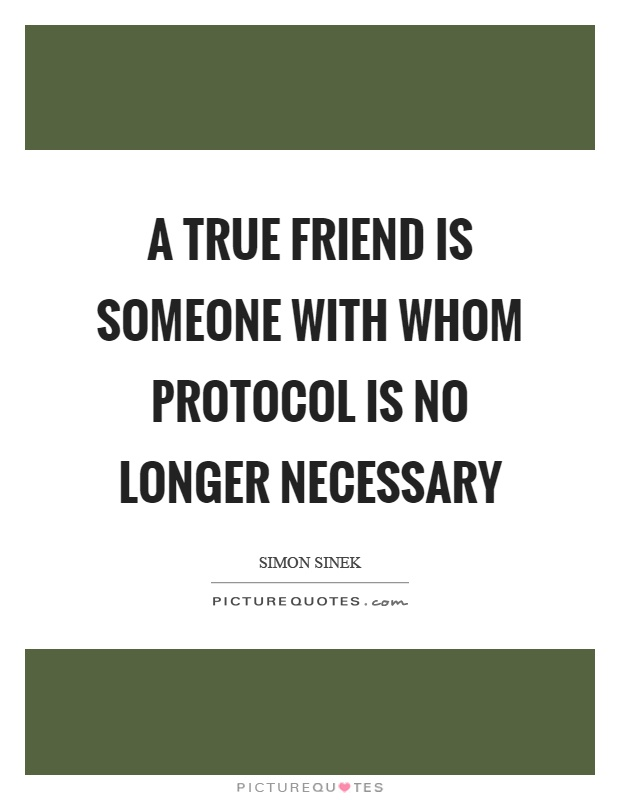 A true friend is someone with whom protocol is no longer necessary Picture Quote #1