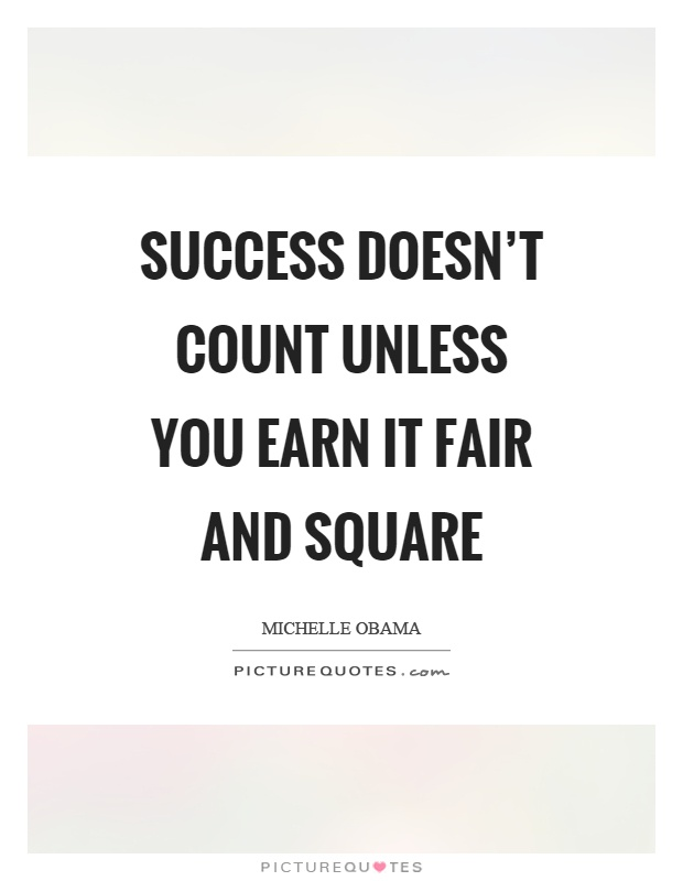 Success doesn't count unless you earn it fair and square Picture Quote #1