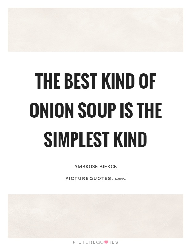 The best kind of onion soup is the simplest kind Picture Quote #1