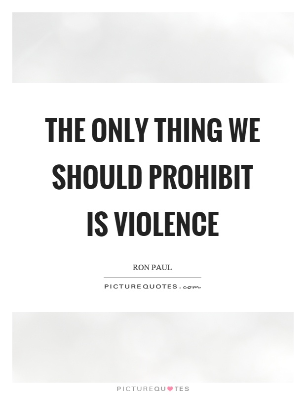 The only thing we should prohibit is violence Picture Quote #1