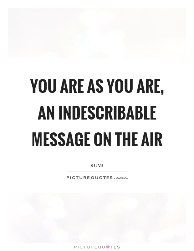 You are as you are, an indescribable message on the air Picture Quote #1