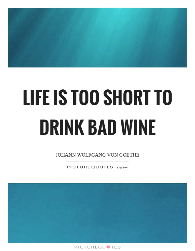 Life is too short to drink bad wine Picture Quote #1
