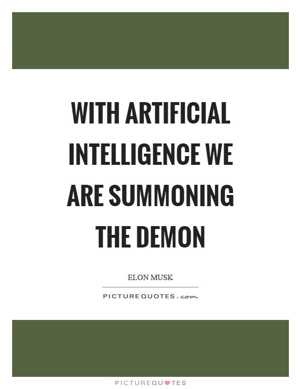 With artificial intelligence we are summoning the demon Picture Quote #1