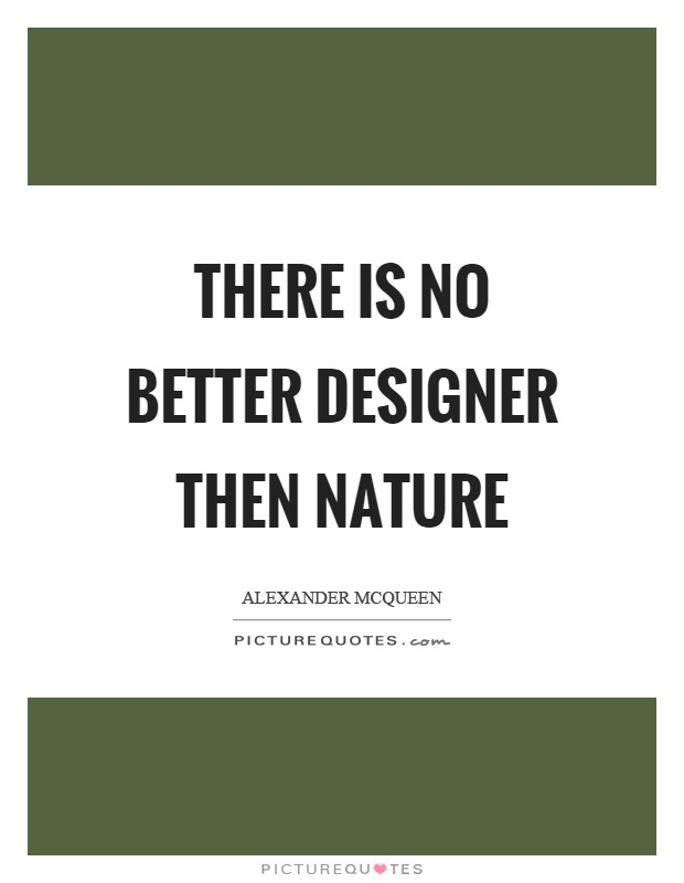 There is no better designer then nature | Picture Quotes