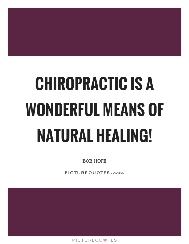 Chiropractic is a wonderful means of natural healing! Picture Quote #1