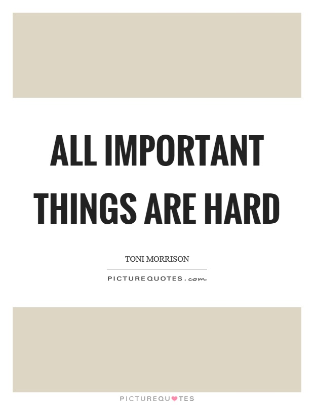 All important things are hard Picture Quote #1