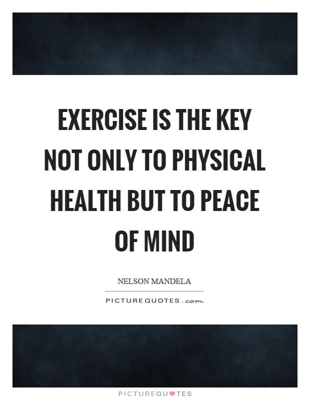 Exercise is the key not only to physical health but to peace of mind Picture Quote #1