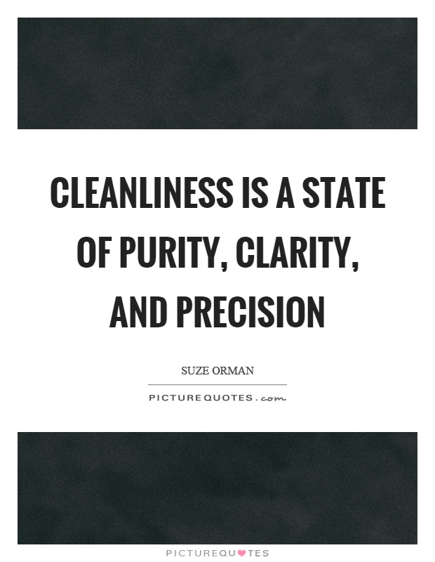 Cleanliness is a state of purity, clarity, and precision Picture Quote #1
