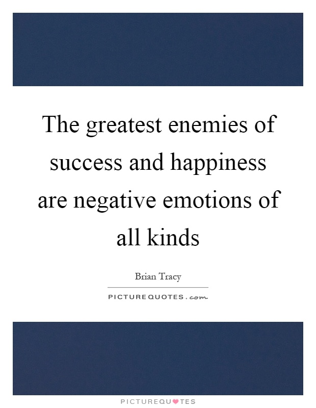 The greatest enemies of success and happiness are negative emotions of all kinds Picture Quote #1