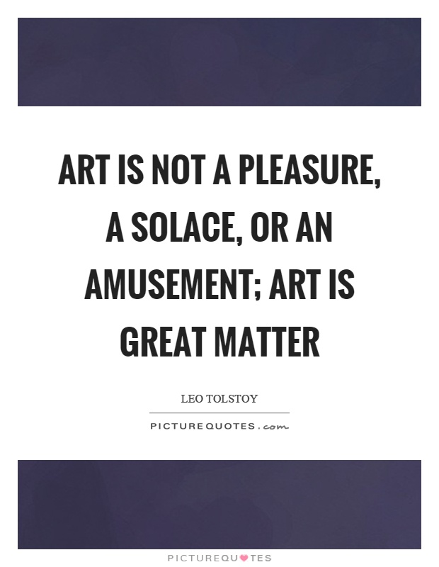 Art is not a pleasure, a solace, or an amusement; art is great matter Picture Quote #1