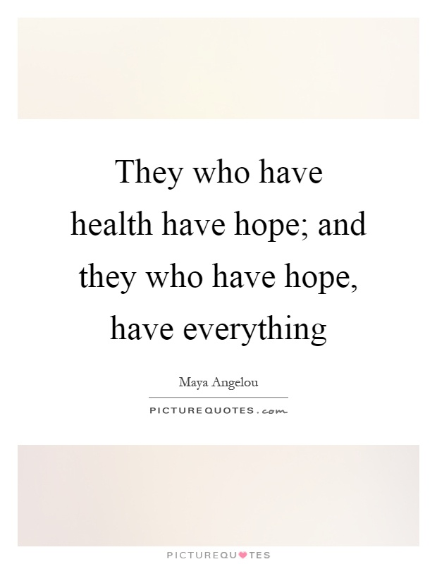 They who have health have hope; and they who have hope, have everything Picture Quote #1