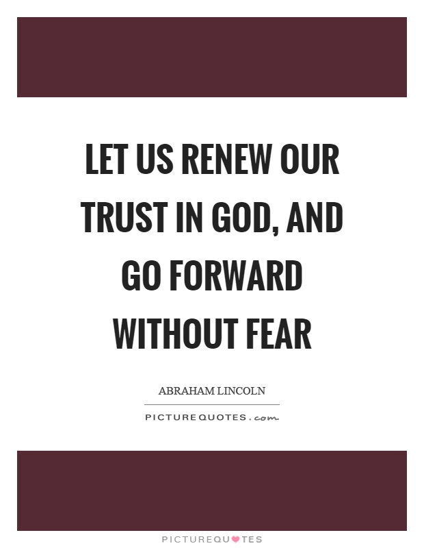 Let us renew our trust in God, and go forward without fear Picture Quote #1