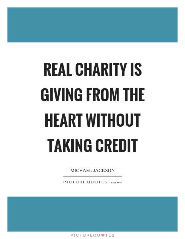 Real charity is giving from the heart without taking credit Picture Quote #1