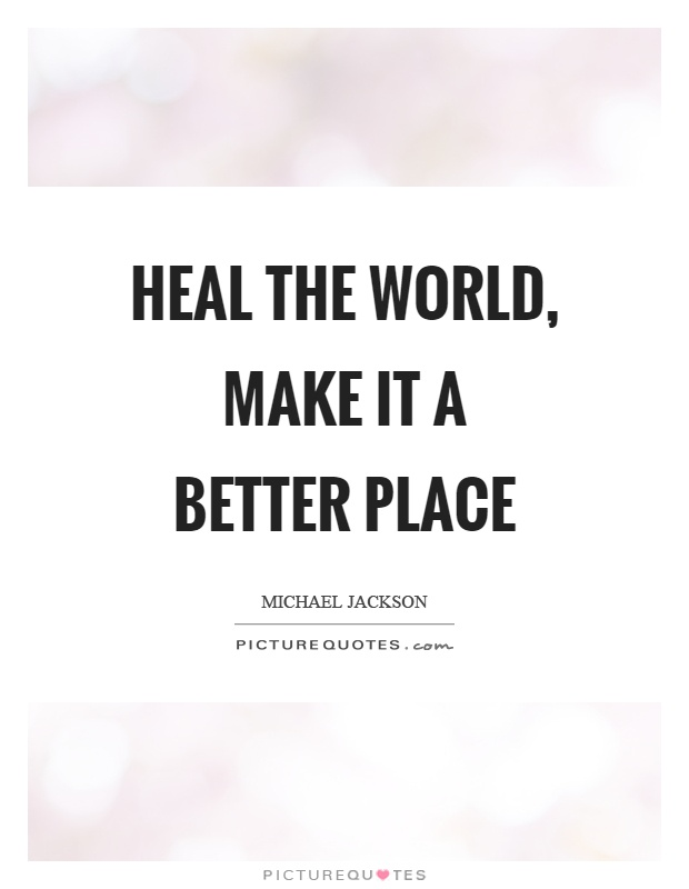 Make The World A Better Place Quotes
