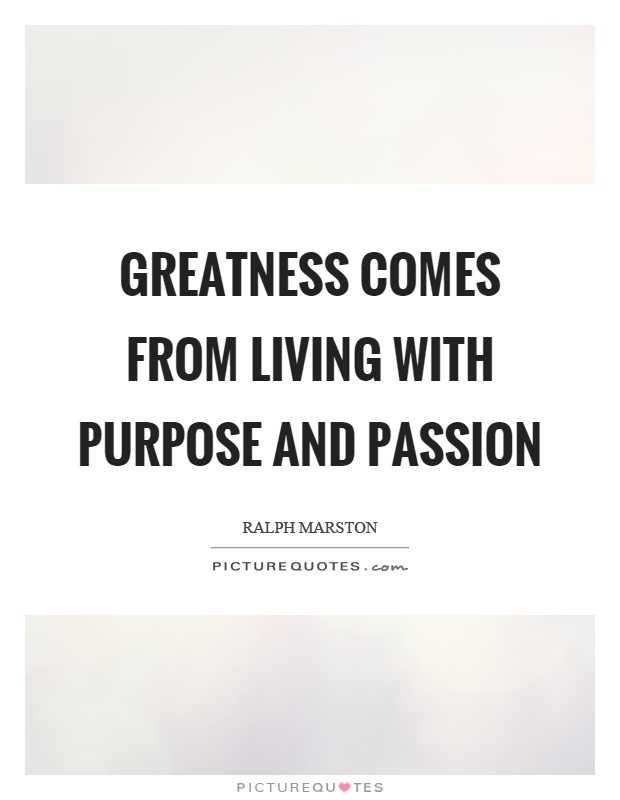 Greatness comes from living with purpose and passion Picture Quote #1