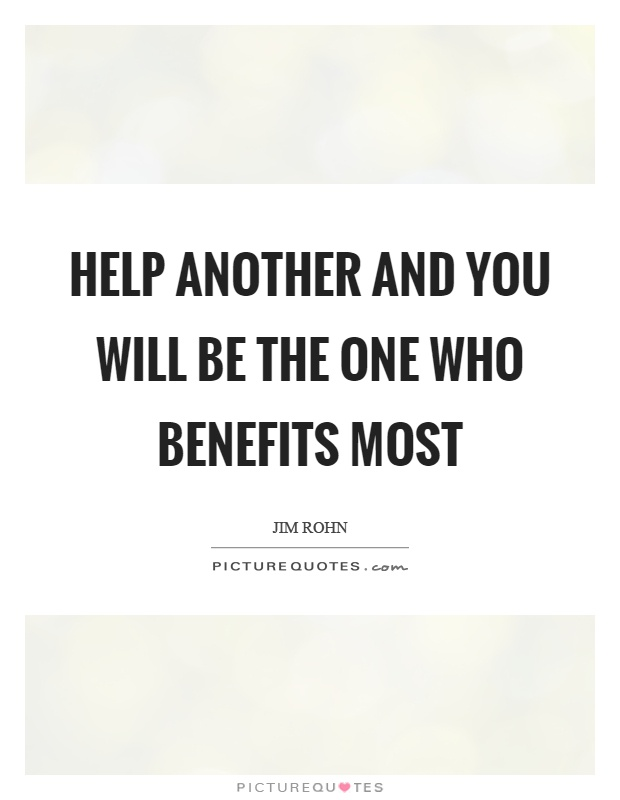 Help another and you will be the one who benefits most Picture Quote #1