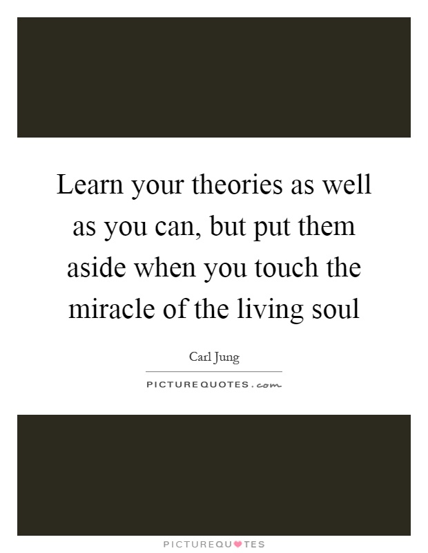 Learn Your Theories As Well As You Can, But Put Them Aside