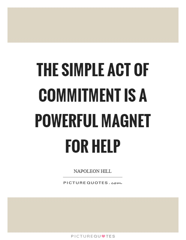 The simple act of commitment is a powerful magnet for help Picture Quote #1
