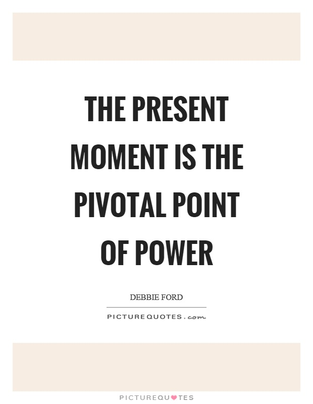 The present moment is the pivotal point of power Picture Quote #1