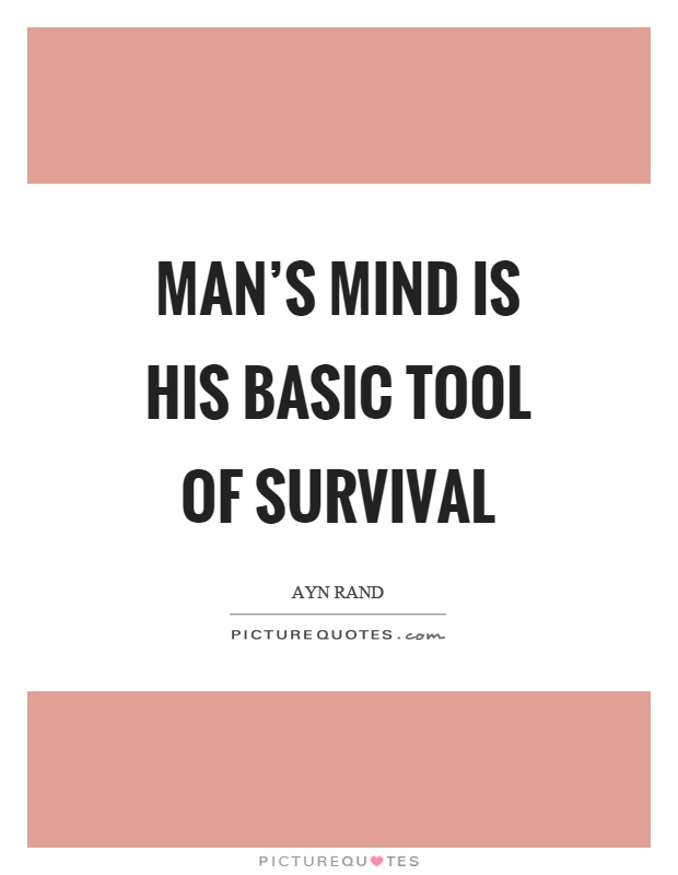 Man's mind is his basic tool of survival Picture Quote #1