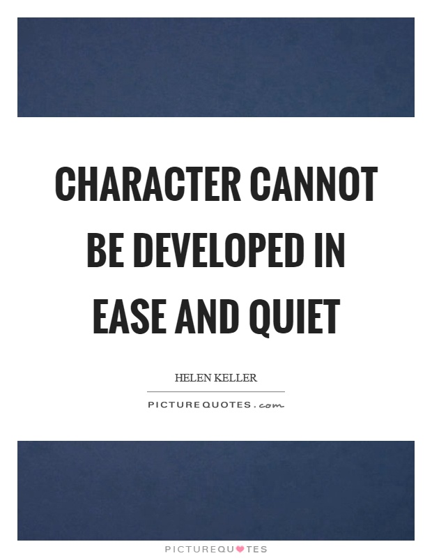 Character cannot be developed in ease and quiet Picture Quote #1