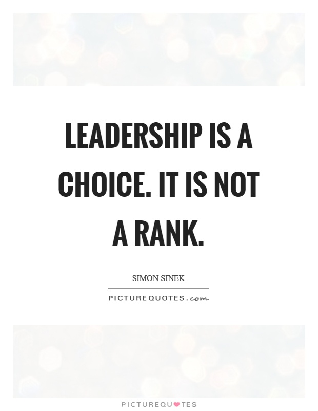 Leadership Is A Choice It Is Not A Rank Picture Quotes