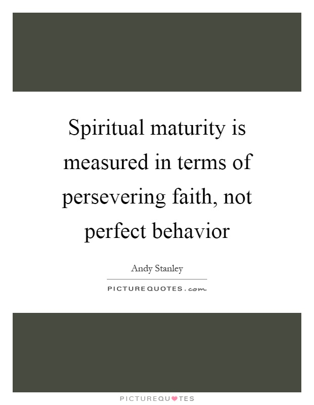 Spiritual maturity is measured in terms of persevering faith, not perfect behavior Picture Quote #1