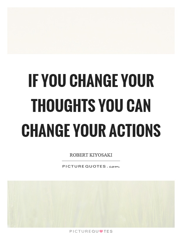 If you change your thoughts you can change your actions Picture Quote #1