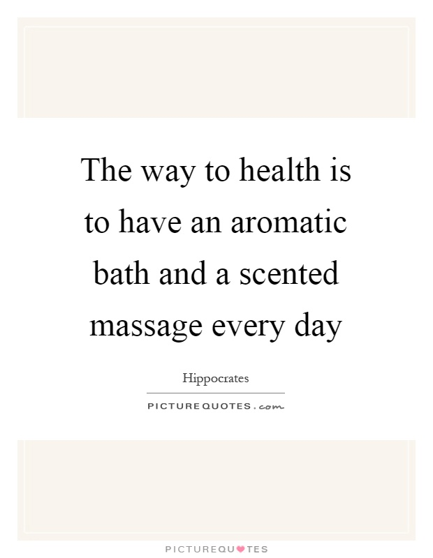 The way to health is to have an aromatic bath and a scented massage every day Picture Quote #1