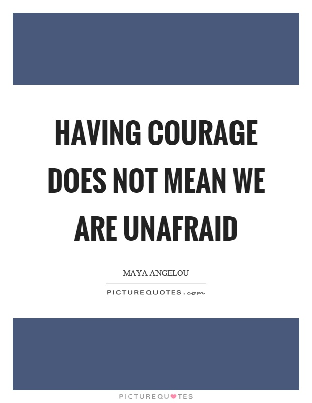 Having courage does not mean we are unafraid Picture Quote #1