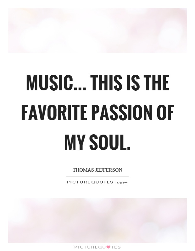Music... This is the favorite passion of my soul Picture Quote #1