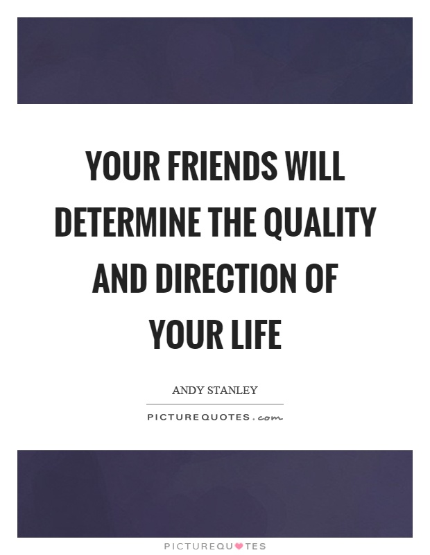 Your friends will determine the quality and direction of your life Picture Quote #1