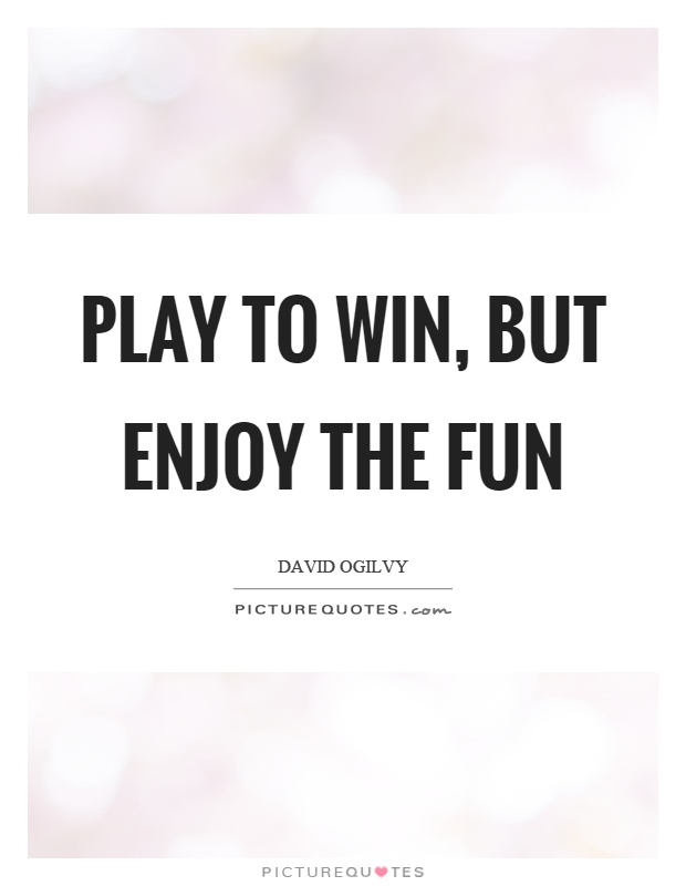 David Ogilvy Quotes Best Play To Win But Enjoy The Fun  Picture Quotes