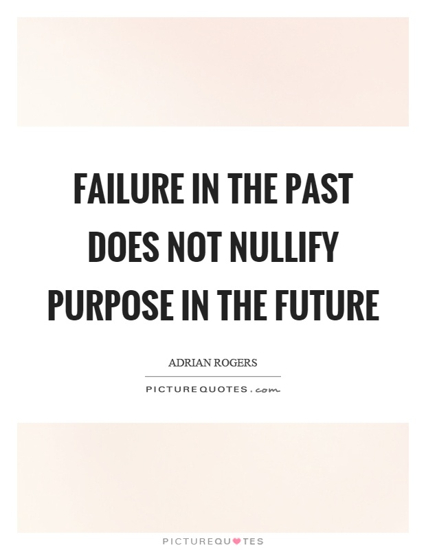 Failure in the past does not nullify purpose in the future Picture Quote #1