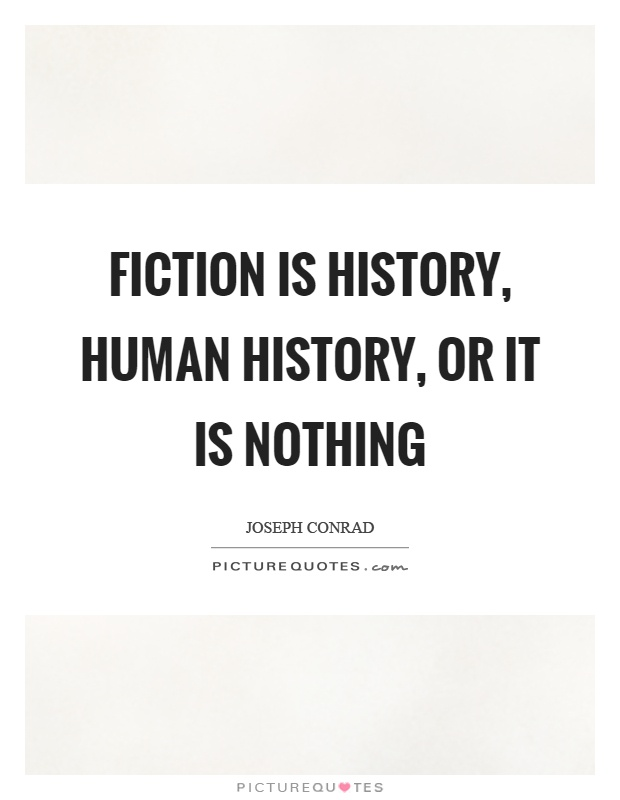 Fiction is history, human history, or it is nothing Picture Quote #1