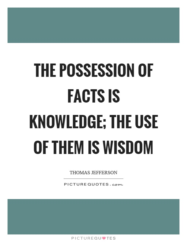 The possession of facts is knowledge; the use of them is wisdom Picture Quote #1