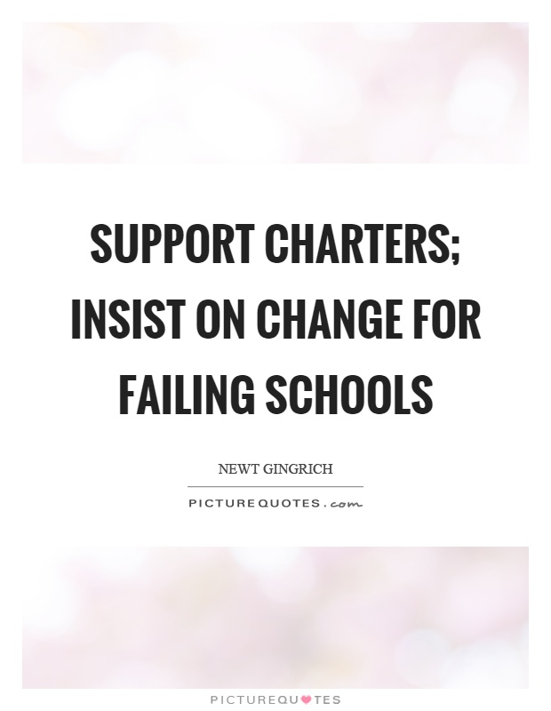 Support charters; insist on change for failing schools Picture Quote #1