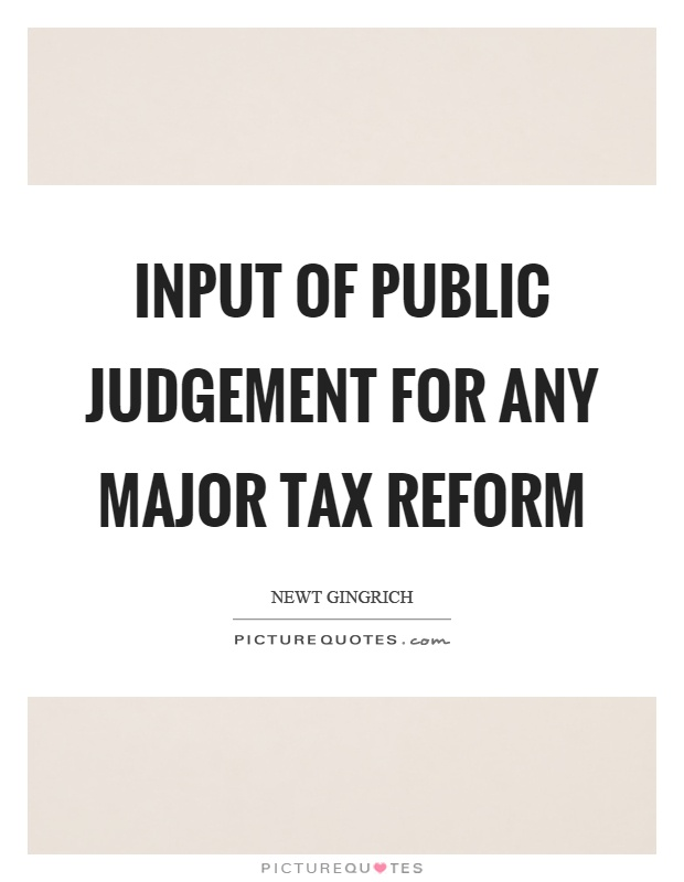 Input of public judgement for any major tax reform Picture Quote #1