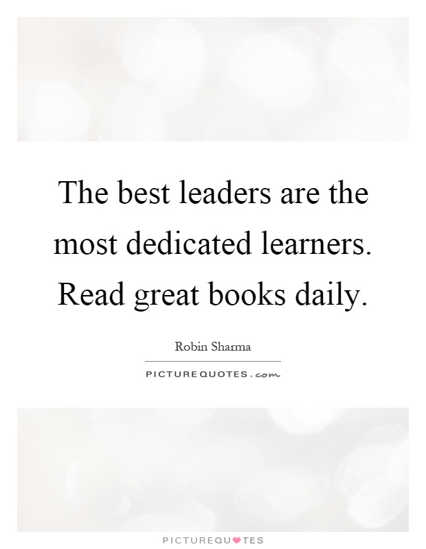 The best leaders are the most dedicated learners. Read great books daily Picture Quote #1