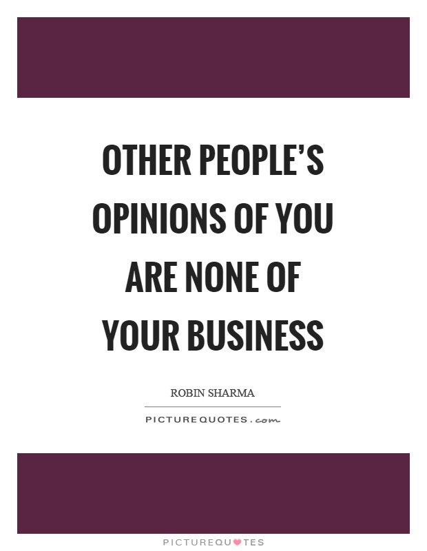 Other people's opinions of you are none of your business Picture Quote #1